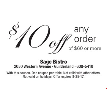 $10 off any order of $60 or more. With this coupon. One coupon per table. Not valid with other offers. Not valid on holidays. Offer expires 8-25-17.