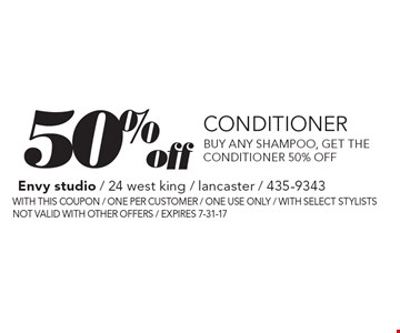 50% off conditioner. Buy any shampoo, get the conditioner 50% off. With this coupon. One per customer. One use only. With select stylists. Not valid with other offers. Expires 7-31-17.