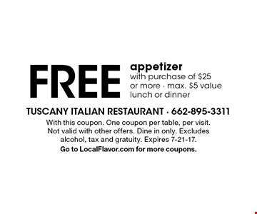 Free appetizer with purchase of $25 or more. Max. $5 value lunch or dinner. With this coupon. One coupon per table, per visit. Not valid with other offers. Dine in only. Excludes alcohol, tax and gratuity. Expires 7-21-17. Go to LocalFlavor.com for more coupons.
