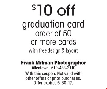 $10 off graduation card order of 50 or more cards with free design & layout. With this coupon. Not valid with other offers or prior purchases. Offer expires 6-30-17.