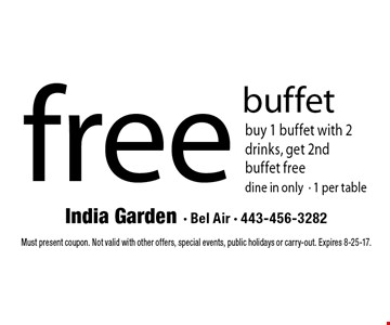 free buffet buy 1 buffet with 2 drinks, get 2nd buffet free dine in only - 1 per table. Must present coupon. Not valid with other offers, special events, public holidays or carry-out. Expires 8-25-17.