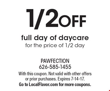 1/2OFFfull day of daycare for the price of 1/2 day. With this coupon. Not valid with other offers or prior purchases. Expires 7-14-17. Go to LocalFlavor.com for more coupons.