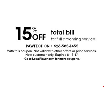 15% Off total bill for full grooming service. With this coupon. Not valid with other offers or prior services. New customer only. Expires 8-18-17. Go to LocalFlavor.com for more coupons.