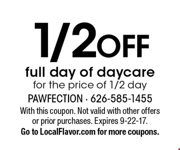 1/2 OFF full day of daycare for the price of 1/2 day. With this coupon. Not valid with other offers or prior purchases. Expires 9-22-17.Go to LocalFlavor.com for more coupons.