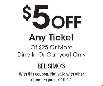 $5 Off Any Ticket Of $25 Or More. Dine In Or Carryout Only. With this coupon. Not valid with other offers. Expires 7-10-17.