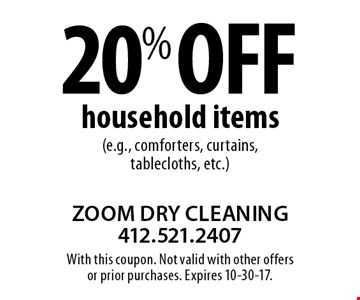 20% off household items (e.g., comforters, curtains, tablecloths, etc.). With this coupon. Not valid with other offers or prior purchases. Expires 10-30-17.