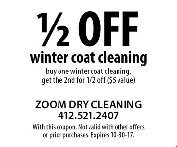 1/2 off winter coat cleaning. Buy one winter coat cleaning, get the 2nd for 1/2 off ($5 value). With this coupon. Not valid with other offers or prior purchases. Expires 10-30-17.