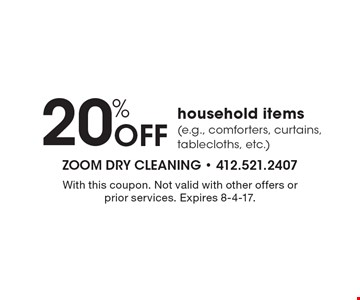 20% OFF household items (e.g., comforters, curtains, tablecloths, etc.). With this coupon. Not valid with other offers or prior services. Expires 8-4-17.