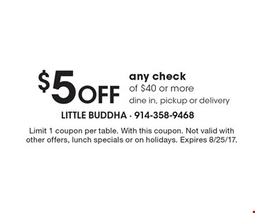 $5 off any check of $40 or more. Dine in, pickup or delivery. Limit 1 coupon per table. With this coupon. Not valid with other offers, lunch specials or on holidays. Expires 8/25/17.