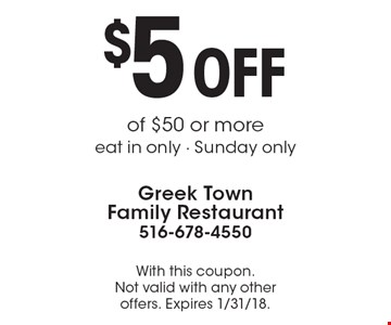 $5 OFF of $50 or more eat in only - Sunday only. With this coupon. Not valid with any other offers. Expires 1/31/18.