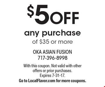 $5 OFF any purchase of $35 or more. With this coupon. Not valid with other offers or prior purchases. Expires 7-31-17. Go to LocalFlavor.com for more coupons.