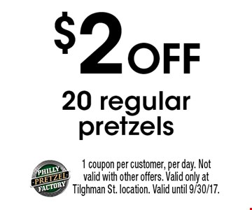 $2 Off 20 regular pretzels. 1 coupon per customer, per day. Not valid with other offers. Valid only at Tilghman St. location. Valid until 9/30/17.