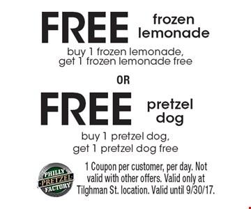FREE pretzel dog. Buy 1 pretzel dog, get 1 pretzel dog free OR FREE frozen lemonade buy 1 frozen lemonade, get 1 frozen lemonade free. 1 Coupon per customer, per day. Not valid with other offers. Valid only at Tilghman St. location. Valid until 9/30/17.