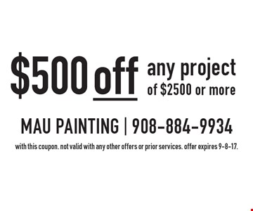 $500 off any project of $2500 or more. With this coupon. Not valid with any other offers or prior services. Offer expires 9-8-17.