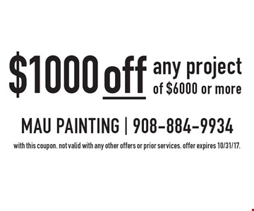 $1000 off any project of $6000 or more. With this coupon. Not valid with any other offers or prior services. Offer expires 10/31/17.