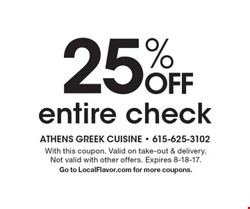 25% OFF entire check. With this coupon. Valid on take-out & delivery. Not valid with other offers. Expires 8-18-17. Go to LocalFlavor.com for more coupons.