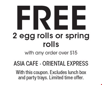 Free 2 egg rolls or spring rolls with any order over $15. With this coupon. Excludes lunch box and party trays. Limited time offer.