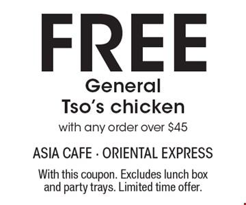 Free General Tso's chicken with any order over $45. With this coupon. Excludes lunch box and party trays. Limited time offer.