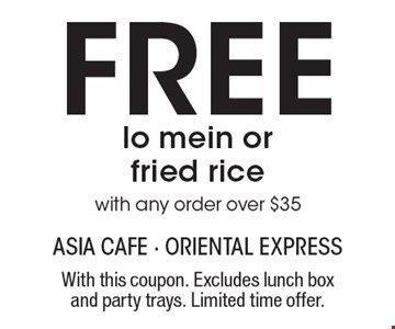 Free lo mein or fried rice with any order over $35. With this coupon. Excludes lunch box and party trays. Limited time offer.