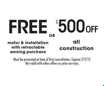 FREE motor & installation with retractable awning purchase OR $500 Off all construction. Must be presented at time of first consultation. Expires 7/7/17. Not valid with other offers or prior services.