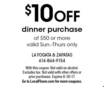 $10 off dinner purchase of $50 or more. Valid Sun.-Thurs. only. With this coupon. Not valid on alcohol. Excludes tax. Not valid with other offers or prior purchases. Expires 6-30-17. Go to LocalFlavor.com for more coupons.