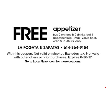 Free appetizer buy 2 entrees & 2 drinks, get 1 appetizer free. Max. value $7.75. Valid Sun.-Thurs. only. With this coupon. Not valid on alcohol. Excludes tax. Not valid with other offers or prior purchases. Expires 6-30-17. Go to LocalFlavor.com for more coupons.