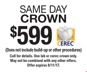 $599 SAME DAYCROWN (Does not include build-up or other procedures). Call for details. One lab or cerec crown only. May not be combined with any other offers. Offer expires 8/11/17.