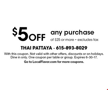 $5 off any purchase of $25 or more. Excludes tax. With this coupon. Not valid with other offers, discounts or on holidays. Dine in only. One coupon per table or group. Expires 6-30-17. Go to LocalFlavor.com for more coupons.
