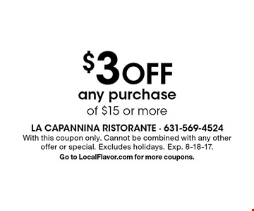 $3 OFF any purchase of $15 or more. With this coupon only. Cannot be combined with any other offer or special. Excludes holidays. Exp. 8-18-17. Go to LocalFlavor.com for more coupons.