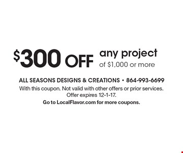 $300 OFF any project of $1,000 or more. With this coupon. Not valid with other offers or prior services. Offer expires 12-1-17. Go to LocalFlavor.com for more coupons.