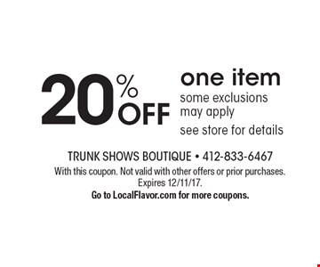 20% OFF one item some exclusions may applysee store for details. With this coupon. Not valid with other offers or prior purchases. Expires 12/11/17. Go to LocalFlavor.com for more coupons.