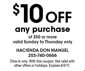 $10 Off any purchase of $50 or more. Valid Sunday to Thursday only. Dine-in only. With this coupon. Not valid with other offers or holidays. Expires 8/4/17.