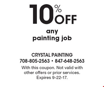 10% off any painting job. With this coupon. Not valid with other offers or prior services. Expires 9-22-17.