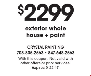 $2299 exterior whole house + paint. With this coupon. Not valid with other offers or prior services. Expires 9-22-17.