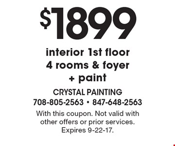 $1899 interior 1st floor 4 rooms & foyer + paint. With this coupon. Not valid with other offers or prior services. Expires 9-22-17.
