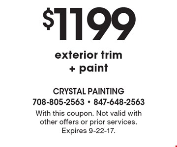 $1199 exterior trim + paint. With this coupon. Not valid with other offers or prior services. Expires 9-22-17.