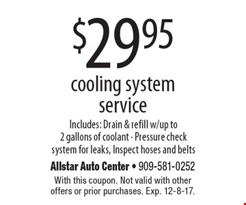 $29.95 cooling system service. With this coupon. Not valid with other offers or prior purchases. Exp. 12-8-17.