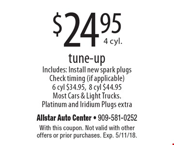 $24.95 tune-up. Includes: Install new spark plugs Check timing (if applicable) 6 cyl $34.95,8 cyl $44.95. Most Cars & Light Trucks. Platinum and Iridium Plugs extra. With this coupon. Not valid with other offers or prior purchases. Exp. 5/11/18.