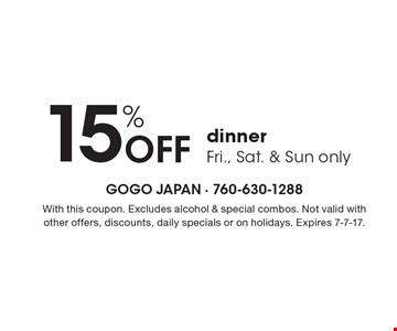 15% Off dinner Fri., Sat. & Sun only. With this coupon. Excludes alcohol & special combos. Not valid with other offers, discounts, daily specials or on holidays. Expires 7-7-17.