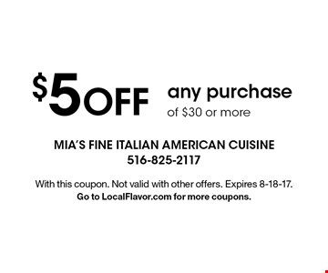 $5 OFF any purchase of $30 or more. With this coupon. Not valid with other offers. Expires 8-18-17. Go to LocalFlavor.com for more coupons.