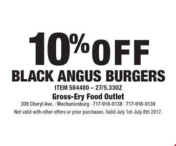 10% OFF black angus burgers Item 584480 - 27/5.33oz. Not valid with other offers or prior purchases. Valid July 1st-July 8th 2017.