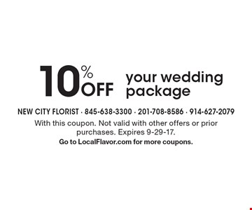 10% Off your wedding package. With this coupon. Not valid with other offers or prior purchases. Expires 9-29-17. Go to LocalFlavor.com for more coupons.