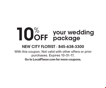 10% Off your wedding package. With this coupon. Not valid with other offers or prior purchases. Expires 10-31-17. Go to LocalFlavor.com for more coupons.