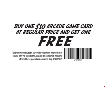 Buy one $10 arcade game card at regular price and get one free. Entire coupon must be surrendered at time of purchase, 1x use only no exceptions. Cannot be combined with any other offers, specials or coupons. Exp 8/31/2017.