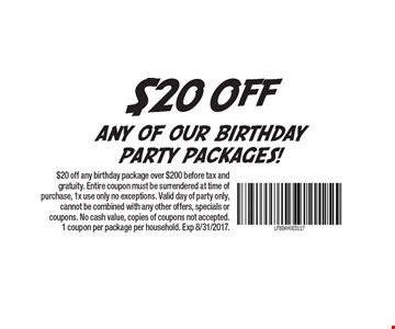 $20 Off any of our birthday party packages! $20 off any birthday package over $200 before tax and gratuity. Entire coupon must be surrendered at time of purchase, 1x use only no exceptions. Valid day of party only, cannot be combined with any other offers, specials or coupons. No cash value, copies of coupons not accepted. 1 coupon per package per household. Exp 8/31/2017.