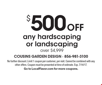 $500 Off any hardscaping or landscaping over $4,999. No further discount. Limit 1 coupon per customer, per visit. Cannot be combined with any other offers. Coupon must be presented at time of estimate. Exp. 7/14/17. Go to LocalFlavor.com for more coupons.