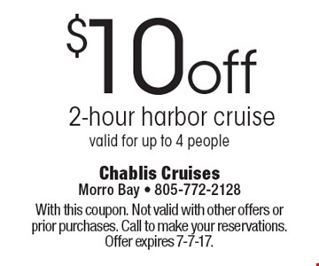 $10 off 2-hour harbor cruise. Valid for up to 4 people. With this coupon. Not valid with other offers or prior purchases. Call to make your reservations. Offer expires 7-7-17.