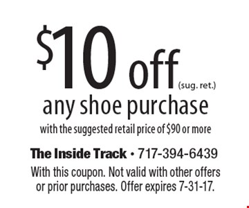 $10 off (sug. ret.) any shoe purchase. With the suggested retail price of $90 or more. With this coupon. Not valid with other offers or prior purchases. Offer expires 7-31-17.