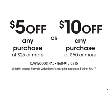 $10 OFF any purchase of $50 or more. $5 OFF any purchase of $25 or more. With this coupon. Not valid with other offers or prior purchases. Expires 8/4/17.