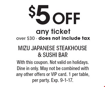 $5 Off any ticket over $30, does not include tax. With this coupon. Not valid on holidays. Dine in only. May not be combined with any other offers or VIP card. 1 per table, per party. Exp. 9-1-17.